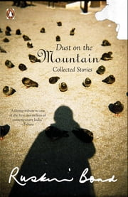 DUST ON MOUNTAIN - COLLECTED STORIES ebook by Ruskin Bond