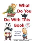 What Do You Do with This Book? - Rhyming Fun for Everyone ebook by Al Wight, Roger Clarke
