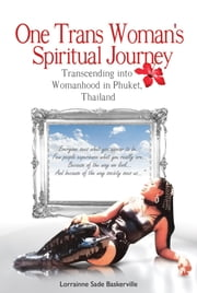 One Trans Woman's Spiritual Journey - Transcending into womanhood in Phuket, Thailand ebook by Lorrainne Sade Baskerville