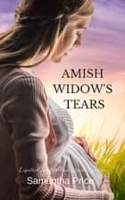 Amish Widow's Tears eBook by Samantha Price