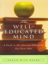 The Well-Educated Mind: A Guide to the Classical Education You Never Had ebook by Susan Wise Bauer
