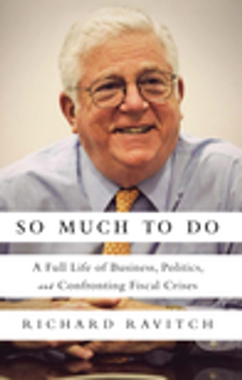 So Much to Do - A Full Life of Business, Politics, and Confronting Fiscal Crises ebook by Richard Ravitch