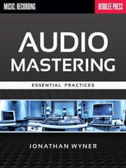 Audio Mastering - Essential Practices ebook by Jonathan Wyner