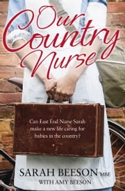 Our Country Nurse: Can East End Nurse Sarah find a new life caring for babies in the country? ebook by Sarah Beeson