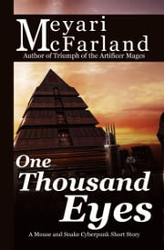 One Thousand Eyes - A Mouse and Snake Cyberpunk Short Story ebook by Meyari McFarland