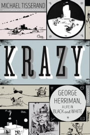 Krazy - George Herriman, a Life in Black and White ebook by Michael Tisserand