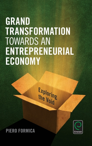 Grand Transformation to Entrepreneurial Economy - Exploring the Void ebook by Piero Formica