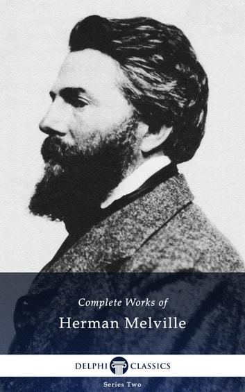 Complete Works of Herman Melville (Delphi Classics) ebook by Herman Melville,Delphi Classics