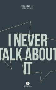 I Never Talk About It ebook by Véronique Côté, Steve Gagnon, Marie-Claude Plourde,...