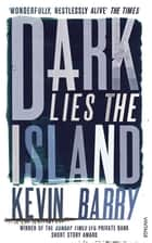 Dark Lies the Island eBook by Kevin Barry