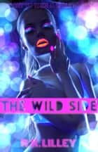 The Wild Side ebook by R.K. Lilley