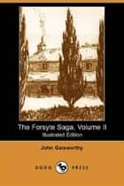 The Forsyte Saga, Volume II. ebook by John Galsworthy