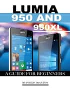 Lumia 950 and 950 Xl: A Guide for Beginners ebook by Philip Tranton