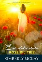 Endless Possibilities - The Spiritual Gifts Series, #1 ebook by Kimberly McKay
