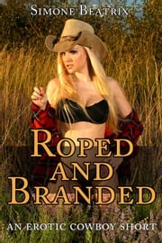 Roped and Branded - Western Fantasies, #1 ebook by Simone Beatrix