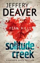 Solitude Creek - Fear Kills in Agent Kathryn Dance Book 4 ebook by
