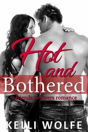 Hot and Bothered - A Friends to Lovers Romance ebook by Kelli Wolfe