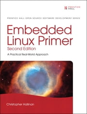 Embedded Linux Primer - A Practical Real-World Approach ebook by Christopher Hallinan