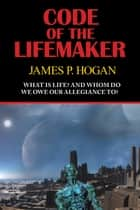 Code of the Lifemaker ebook by James P. Hogan