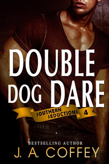 Double Dog Dare - Southern Seductions, #4 ebook by J.A. Coffey