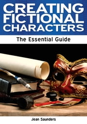 Creating Fictional Characters: The Essential Guide ebook by Jean Saunders