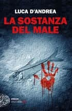 La sostanza del male ebook by Luca D'Andrea