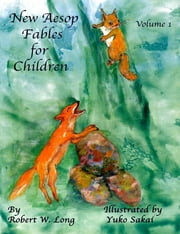 New Aesop Fables for Children: Volume I ebook by Robert W. Long,Yuko Sakai