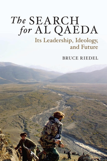 The Search for Al Qaeda - Its Leadership, Ideology, and Future ebook by Bruce Riedel