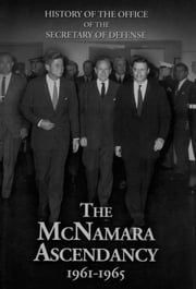The McNamara Ascendancy, 1961-1965 ebook by Lawrence S. Kaplan,Ronald D. Landa,Edward J. Drea