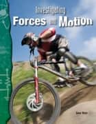 Investigating Forces and Motion ebook by Jane Weir