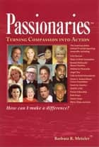 Passionaries: Turning Compassion Into Action ebook by Barbara Metzler