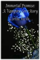 Immortal Promise: A Vampire Love Story ebook by Lietha Wards
