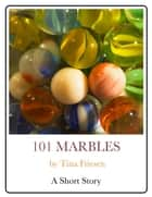 101 Marbles ebook by Tina Friesen