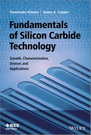 Fundamentals of Silicon Carbide Technology - Growth, Characterization, Devices and Applications ebook by Tsunenobu Kimoto,James A. Cooper