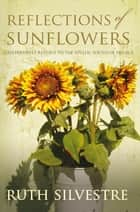 Reflections of Sunflowers ebook by Ruth Silvestre