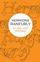 To War with Whitaker ebook by Hermione Ranfurly Countess of Ranfurly