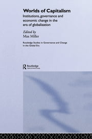 Worlds of Capitalism - Institutions, Economic Performance and Governance in the Era of Globalization ebook by Max Miller