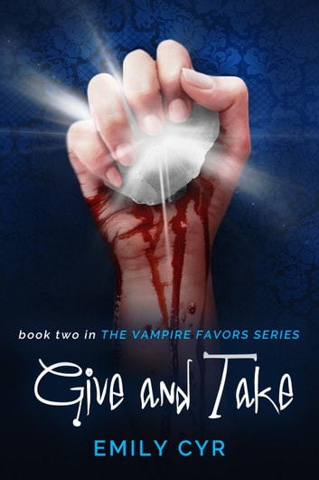 Give and Take - Vampire Favors, #2 ebook by Emily Cyr