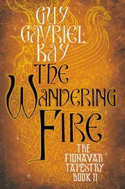 The Wandering Fire ebook by Guy Gavriel Kay