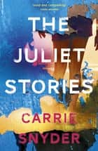 The Juliet Stories ebook by Carrie Snyder