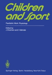 Children and Sport - Paediatric Work Physiology ebook by Juhani Ilmarinen,I. Välimäki