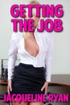 Getting The Job (XXX-treme Fantasy Fuckfest) ebook by Jacqueline Ryan