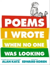Poems I Wrote When No One Was Looking ebook by Alan Katz