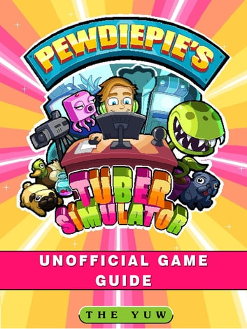 PewDiePies Tuber Simulator Unofficial Game Guide