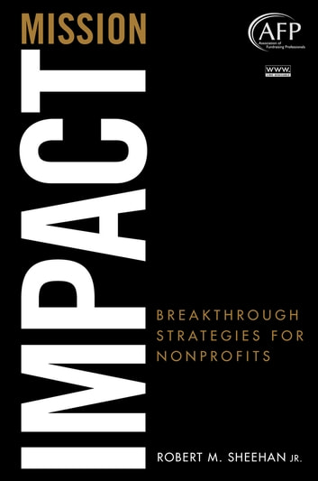 Mission Impact - Breakthrough Strategies for Nonprofits ebook by Robert M. Sheehan Jr.