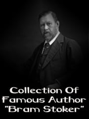 "Collection Of Famous Author ""Bram Stoker"" ebook by Bram Stoker"
