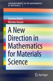 A New Direction in Mathematics for Materials Science ebook by Susumu Ikeda,Motoko Kotani