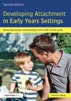 Developing Attachment in Early Years Settings ebook by Veronica Read