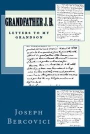 Grandfather J. B.: Letters to My Grandson ebook by Joseph Bercovici