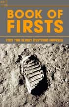 Book of Firsts - First Time Almost Everything Happened ebook by Gordon Kerr